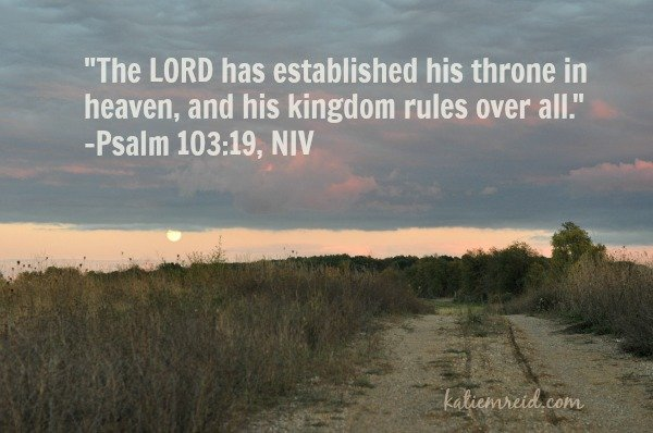 The Lord is on his throne in heaven Psalm 103:19