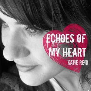 Echoes of My Heart album by Katie Reid