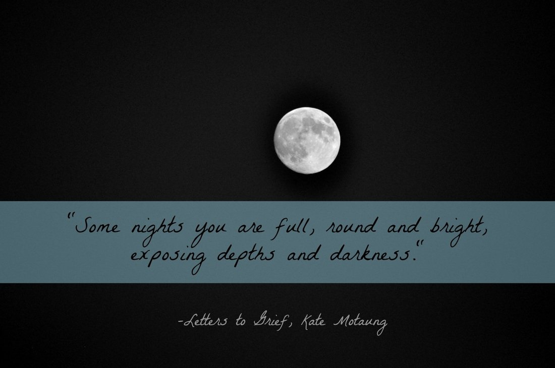 Black and White Moon picture with quote from Letters to Grief by Kate Motaung, photography and image by Katie M. Reid
