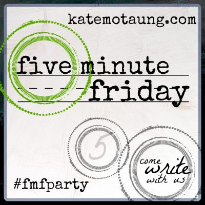 Five Minute Friday (Gather)