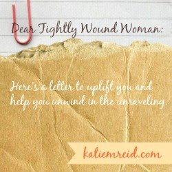 Dear Tightly Wound Woman: Feeling Down