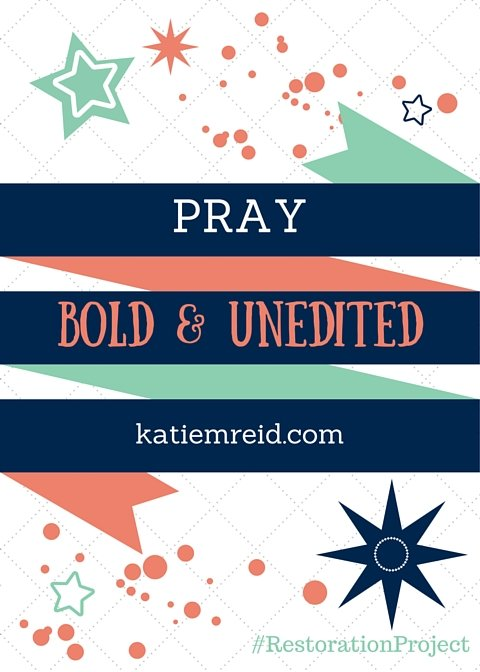 Pray Bold and Unedited by Katie M. Reid
