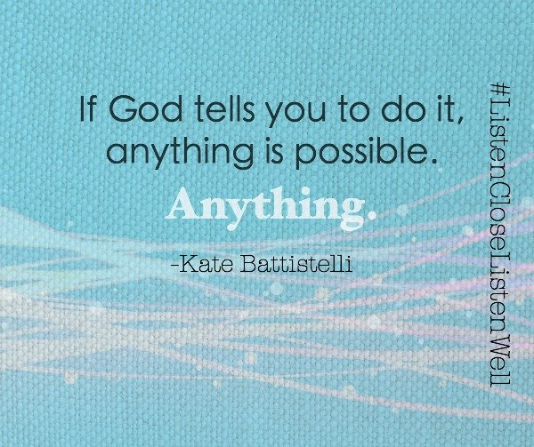 Anything is possible if God tells you to do it quote by Kate Battistelli