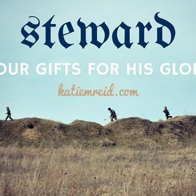 Steward Your Gifts for His Glory
