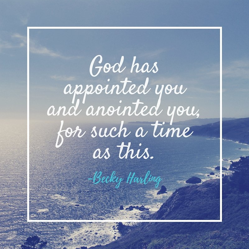 Becky Harling quote about being appointed and anointed for such a time as this