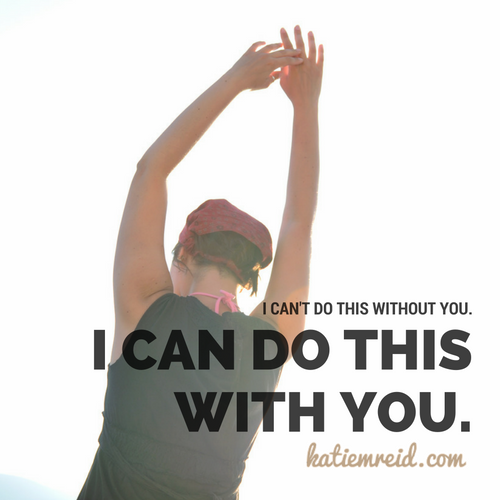 I can't do this without you quote by Katie M. Reid