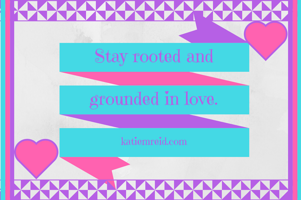 stay rooted and grounded in love