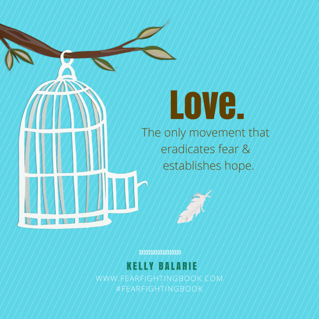 Love eradicates fear quote by Kelly Balarie author of Fear-fighting book