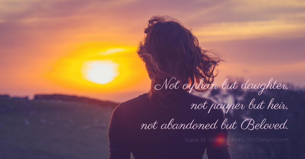 Not orphan but daughter quote by author and speaker Katie M. Reid for Abby McDonald