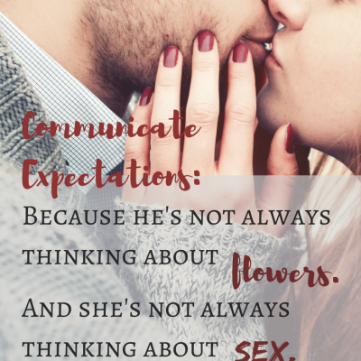 Valentine's Expectations: Because He's Not Always Thinking about Flowers and You're Not Always Thinking About Sex