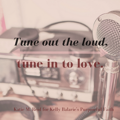 Tune Out the Loud of Life and Tune In to Love