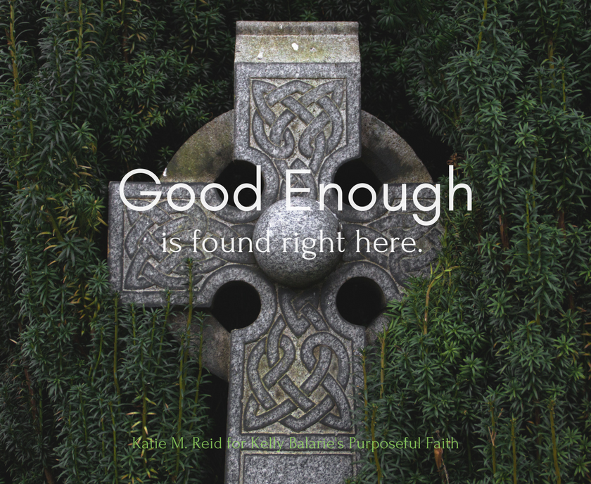 The secret to being good enough is found at the cross by Katie M. Reid