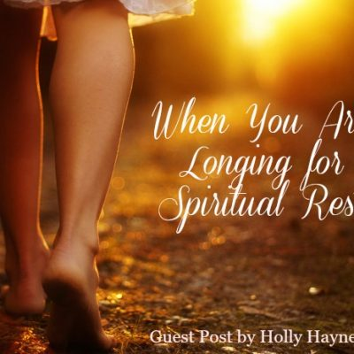 When You Are Longing For Spiritual Rest (Guest Post by Holly Mayes-Haynes)