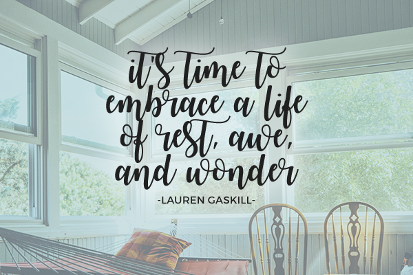 embrace a life of rest, awe, and wonder by Lauren Gaskill