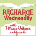 recharge wednesdays linkup with Patricia Holbrook of soaring with him blog
