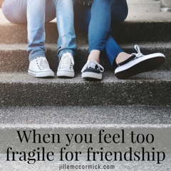 When you feel too fragile for friendship quote by Jill E. McCormick
