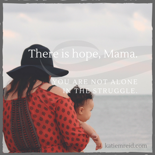 There is hope, Mama. You are not alone in the struggle quote with mother holding child.