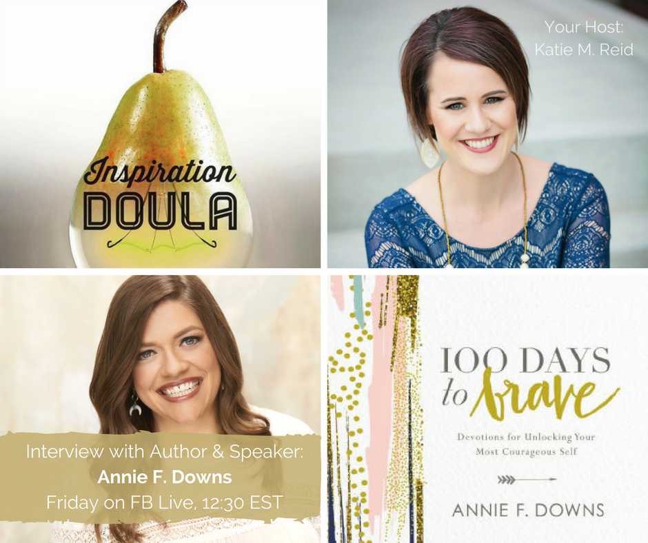 Inspiration Doula Katie M. Reid Interviews Annie F. Downs about 100 Days to Brave