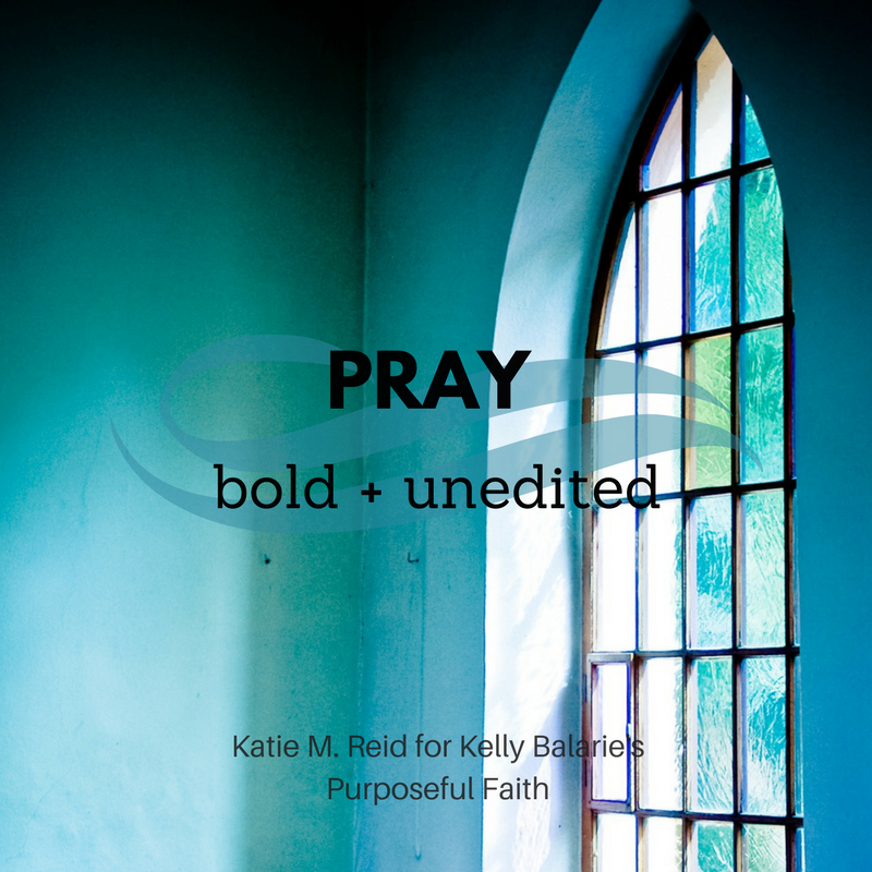 Pray bold and unedited prayers quote by Katie Reid