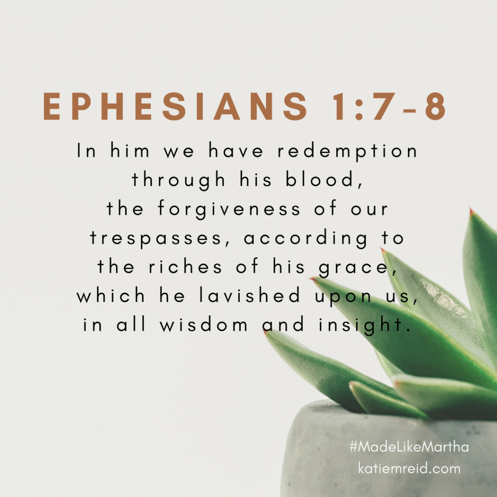 Ephesians 1:7-8 verse from Made Like Martha book and bible study by Katie M. Reid published by WaterBrook