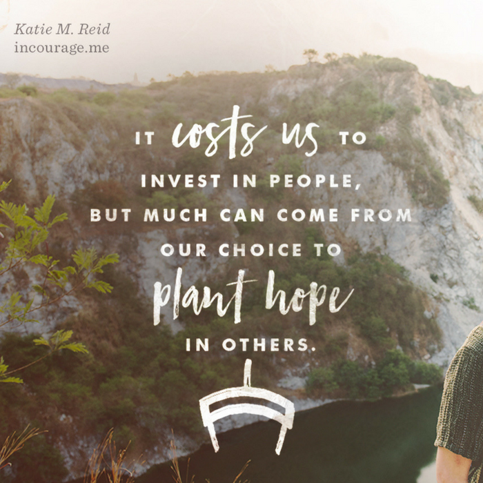Invest in people plant hope in others quote by Katie M. Reid for incourage
