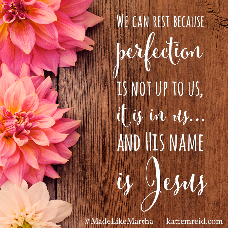 Perfection is not up to us, it is in us, and His name is Jesus quote by Katie M. Reid author of Made Like Martha book