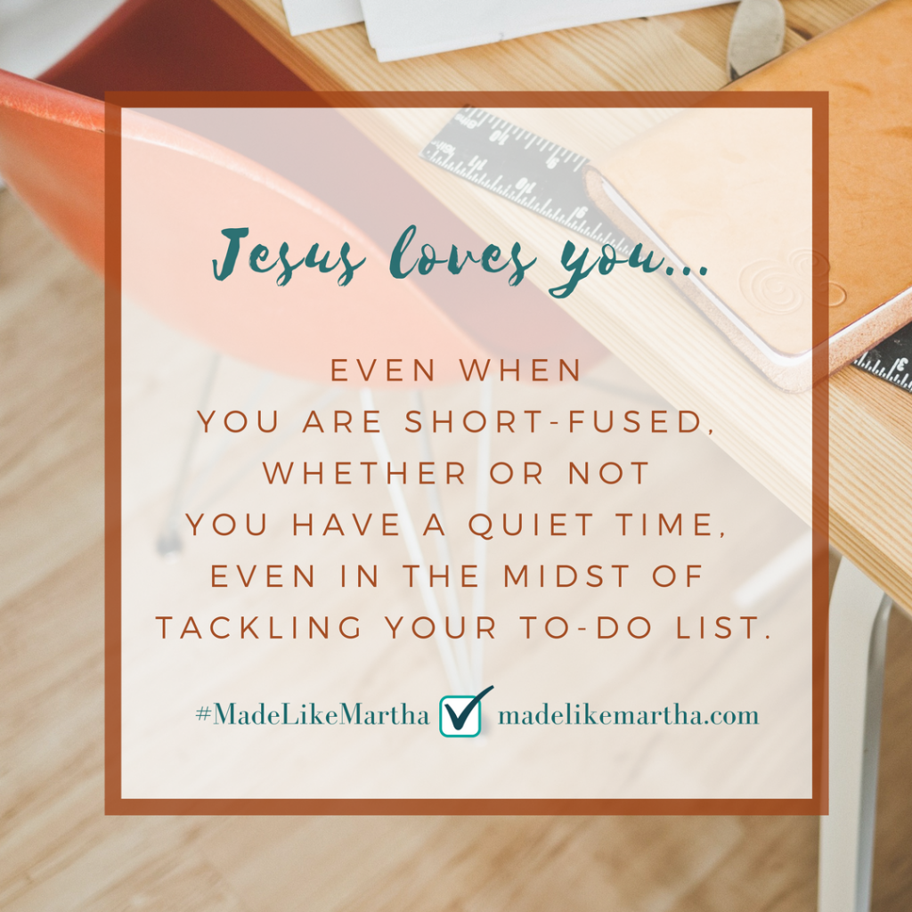 Jesus loves you even when you are short-fused quote by Katie Reid author of Made like Martha