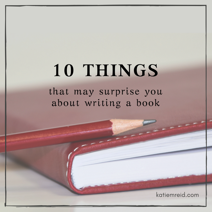 10 things that may surprise you about writing a book author Katie M. Reid
