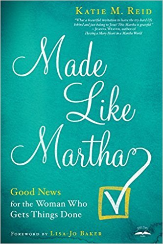 Made Like Martha book by Katie M. Reid with endorsement from Joanna Weaver