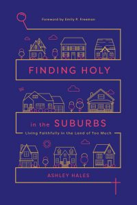 Finding Holy in the Suburbs book by author Ashley Hales published by IVP