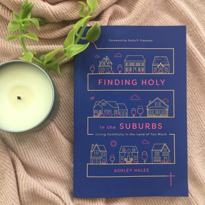 Finding Holy in the Suburbs book by author Ashley Hales IVP