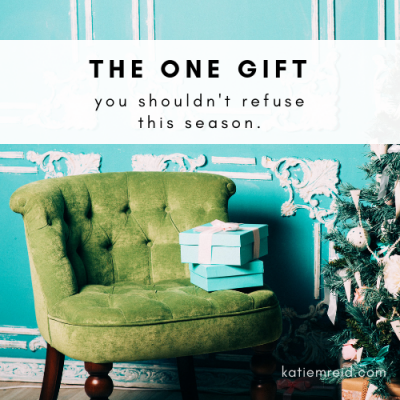 the one gift you should not refuse this season katie reid