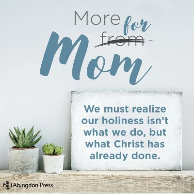 What Christ has done quote by Kristin Funston author of More for Mom