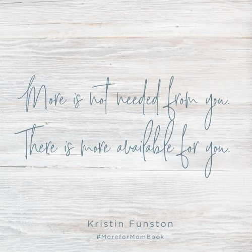 More available for you by Kristin Funston author of More for Mom