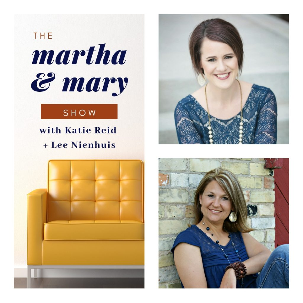 The Martha and Mary Show Podcast with Authors Lee Nienhuis and Katie Reid