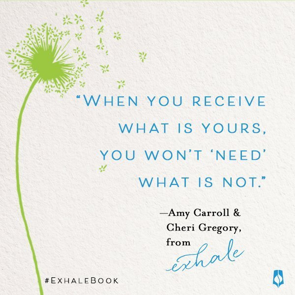 Receive what is yours quote from Exhale book by Gregory and Carroll