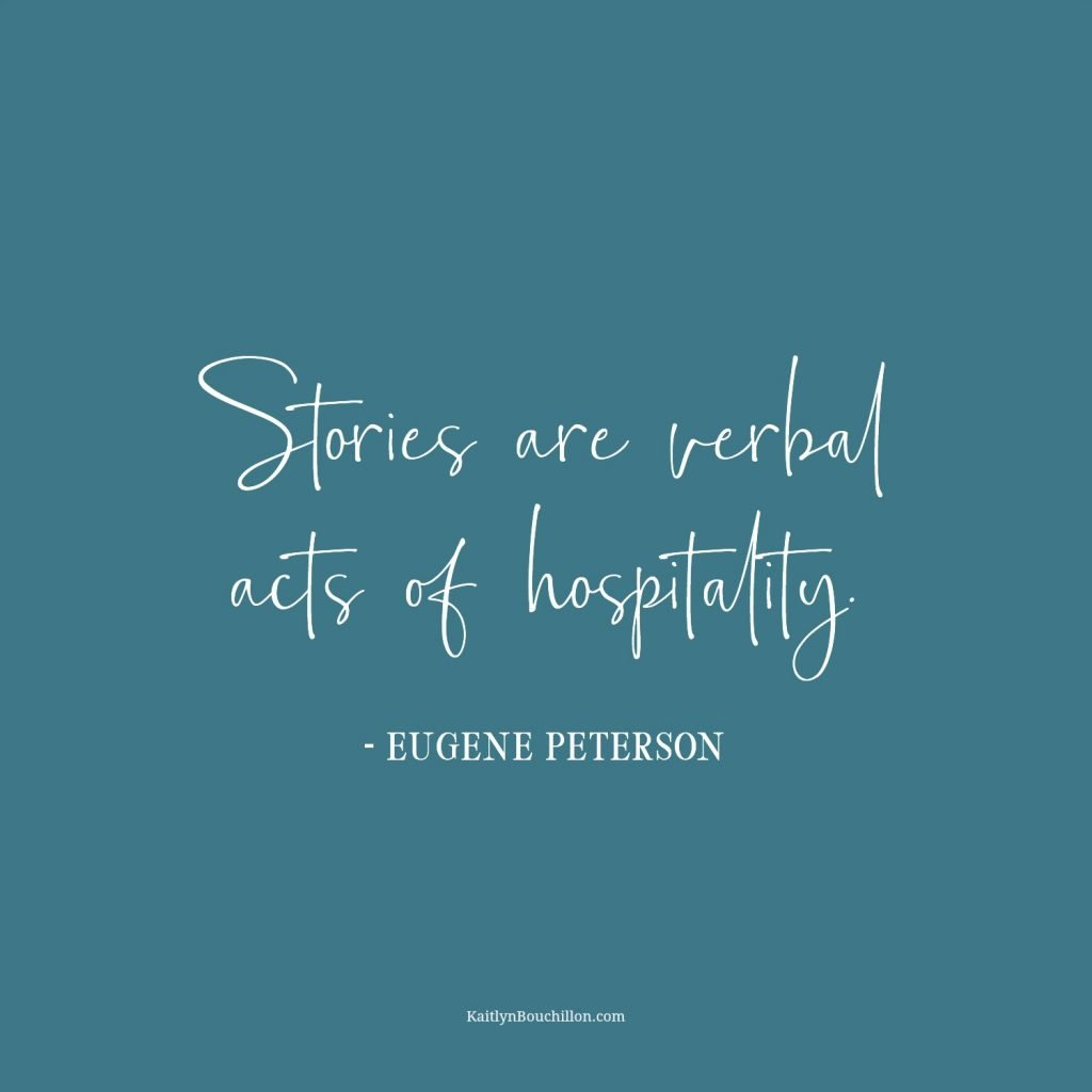 Stories are verbal acts of hospitality quote by Eugene Peterson designed by Kaitlyn Bouchillon