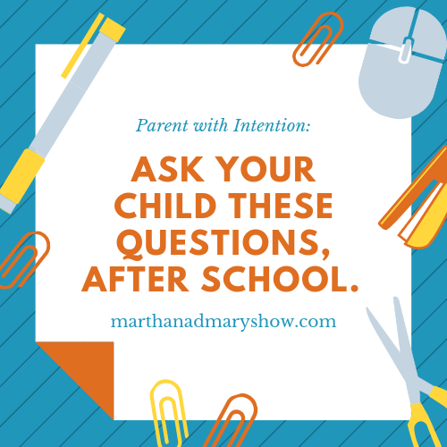 Ask your child these questions after the school day Katie Reid and Lee Nienhuis Martha Mary Show podcast tips
