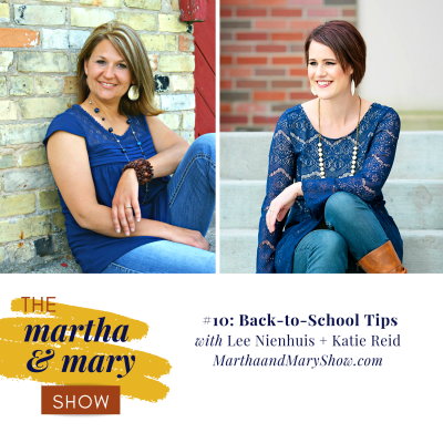 Back to School Tips Martha Mary Show podcast Lee Nienhuis Katie Reid