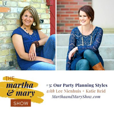Episode #3 of The Martha + Mary Show: Our Party Planning Styles