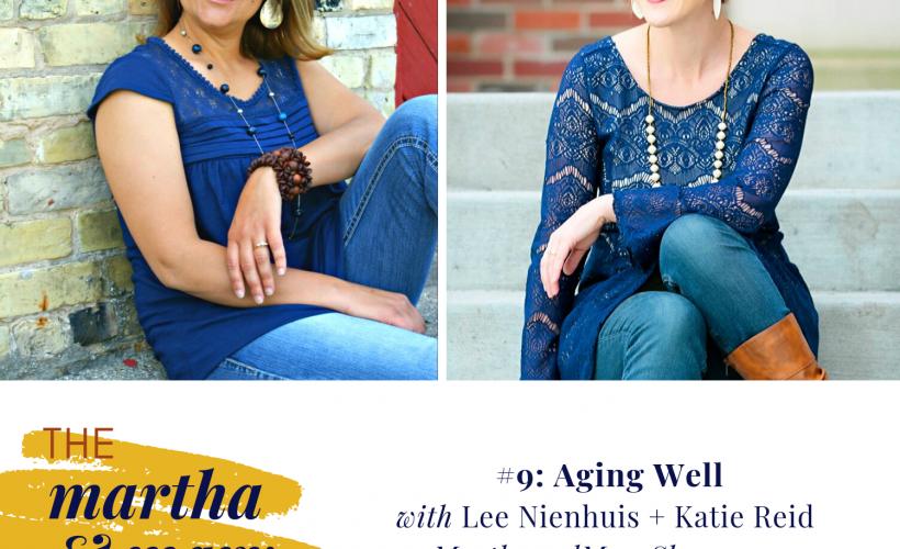 Episode 9 Martha May Show Aging Well Lee Nienhuis Katie Reid