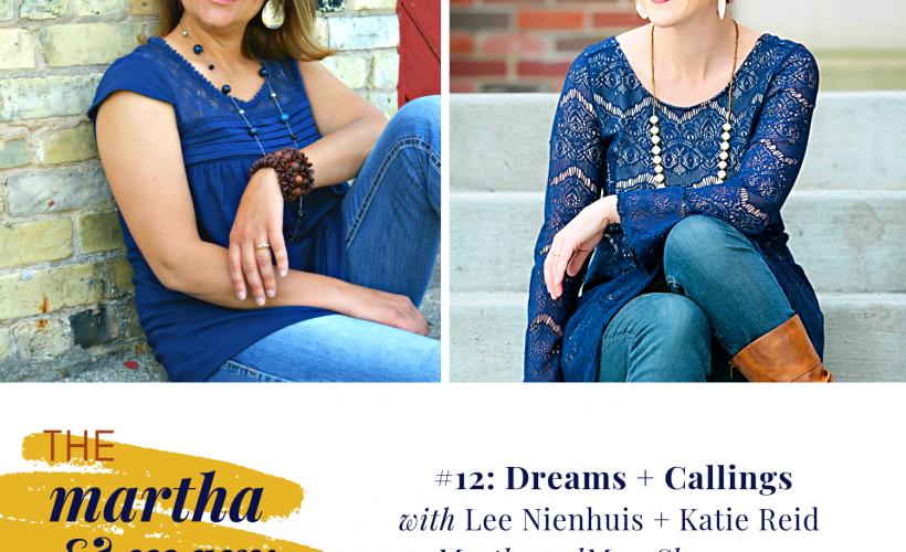 Episode 12 Martha Mary Show Dreams Callings Lee Nienhuis Katie Reid
