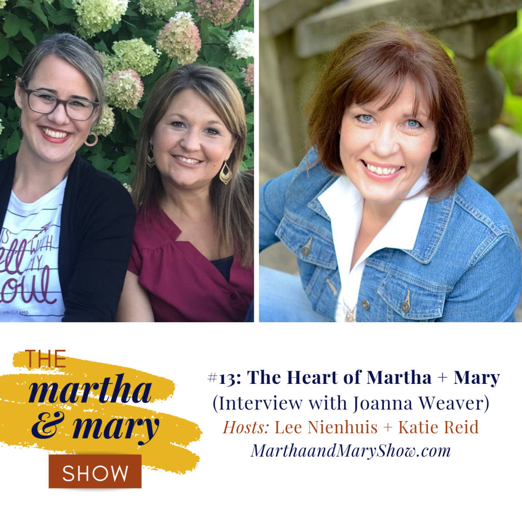 Interview Joanna Weaver Katie M. Reid Lee Nienhuis Martha Mary Show podcast