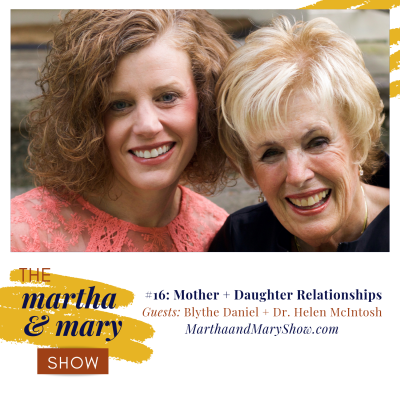 Interview Blythe Daniel Dr. Helen McIntosh Mother and Daughter Relationships on The Martha + Mary Show