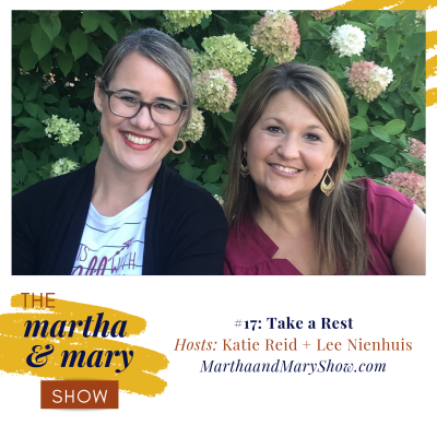 Take a Rest: Episode #17 of The Martha + Mary Show