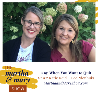 When You Want to Quit: Episode #19 of The Martha + Mary Show