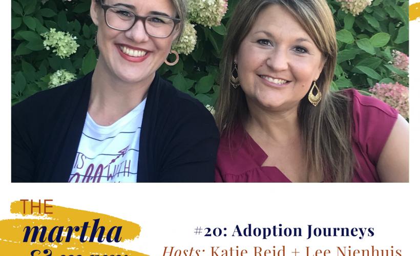 Adoption Journeys Episode 20 Martha Mary Show Lee Nienhuis Katie Reid podcast