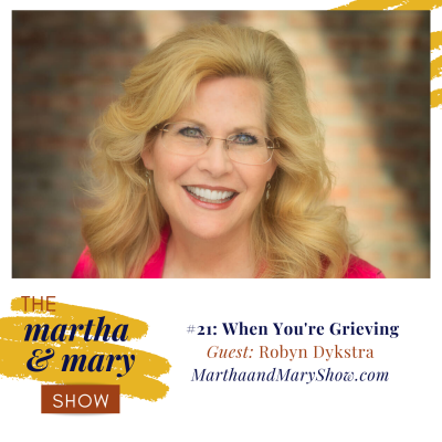 Interview Robyn Dykstra Episode 21 Grieving Martha Mary Show