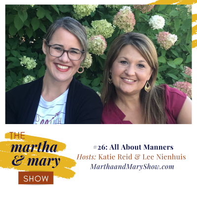 Katie Reid Lee Nienhuis hosts Martha Mary Show podcast manners