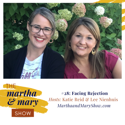 Facing Rejection: Episode #28 of The Martha + Mary Show